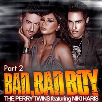 BAD, BAD BOY (PART 2) FEATURING NIKI HARIS