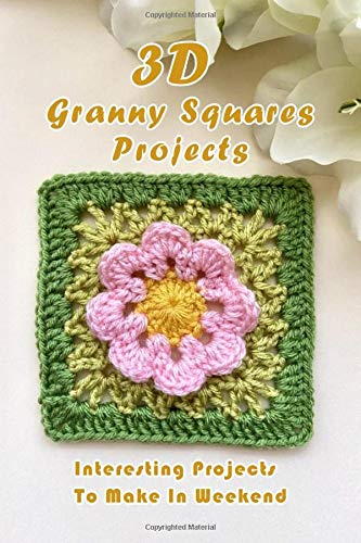 3D Granny Squares Projects: Interesting Projects To Make In Weekend: 3D Granny Squares Ideas
