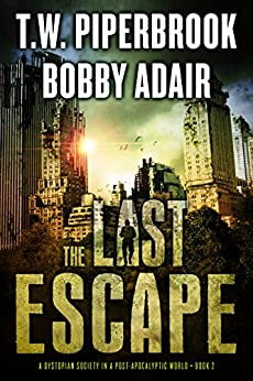 The Last Escape: A Dystopian Society in a Post Apocalyptic World (The Last Survivors Book 2) by [Bobby Adair, T.W. Piperbrook]