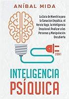 Inteligencia Psíquica [2 EN 1]: La guía de maestría para la sanación empática, el nervio vago, la inteligencia emocional, analizar a las personas y manipulación encubierta [Psychic Intelligence, Spanish Edition] (En el Camino de la Mejora)