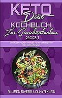 Keto-Diaet-Kochbuch Zur Gewichtsabnahme 2021: Eine Anleitung Fuer Anfaenger Fuer Ihren Ketogenen Diaet-Mahlzeitenplan (Keto Diet Cookbook for Weight Loss 2021) (German Version)
