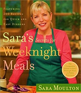 Sara's Secrets for Weeknight Meals : Featuring 200 Recipes for Quick and Easy Dinners