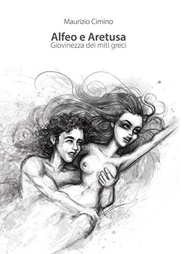 Alfeo e Aretusa. Giovinezza dei miti greci