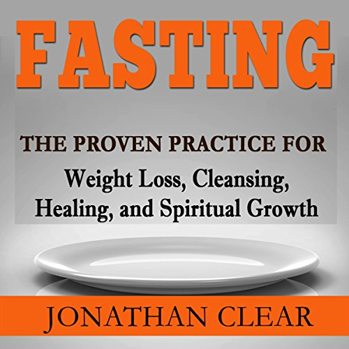 Fasting: The Proven Practice for Weight Loss, Cleansing, Healing and Spiritual Growth audiobook cover art