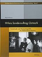 Hitlers Sonderauftrag Ostmark: Kunstraub Und Museumspolitik Im Nationalsozialismus (Schriftenreihe Der Kommission Fur Provenienzforschung)