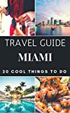 Miami Travel Guide 2021 : 20 Cool Things to do during your Trip to Miami