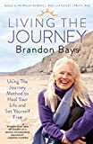 Living The Journey: Using The Journey Method to Heal Your Life and Set Yourself Free