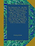 The Dulcimer Or, the New York Collection of Sacred Music: Constituting a Large and Choice Variety of New Tunes, Chants, Anthems, Motets, &c., from the Best Foreign and American Composers, with All the Old Tunes in Common Use, Together with a Concise Eleme