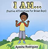 I AM...: Positive Affirmations for Brown Boys