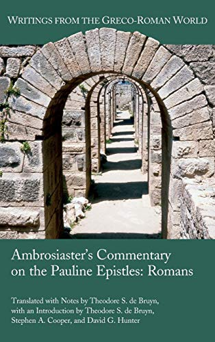 Ambrosiaster's Commentary on the Pauline Epistles: Romans (Writings from the Greco-Roman World 41) -  Theodore S. de Bruyn, Hardcover