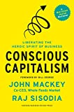 Conscious Capitalism, With a New Preface by the Authors: Liberating the Heroic Spirit of Business