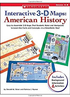 Interactive 3-D Maps: American History: Easy-to-Assemble 3-D Maps That Students Make and Manipulate to Learn Key Facts and Concepts in a Kinesthetic Way!