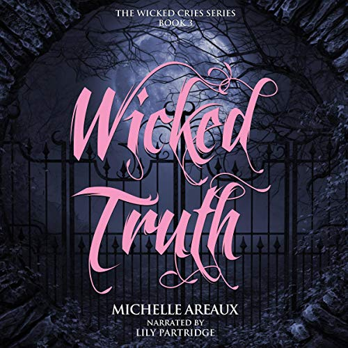 Wicked Truths (The Wicked Cries Series) Audiobook By Michelle Areaux cover art