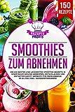 Smoothies zum Abnehmen: Die 150 besten und leckersten Smoothie Rezepte in einem Buch! Gesund...
