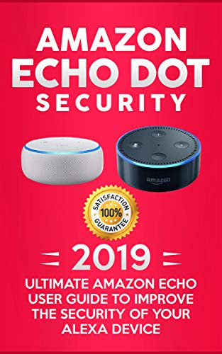 Amazon Echo Dot Security: The Ultimate Amazon Echo User Guide and Manual to Improve the Security of your Alexa device (English Edition)
