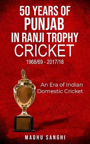 50 Years of Punjab in Ranji Trophy Cricket (1968/69 - 2017/18): An Era of Indian Domestic Cricket (English Edition)