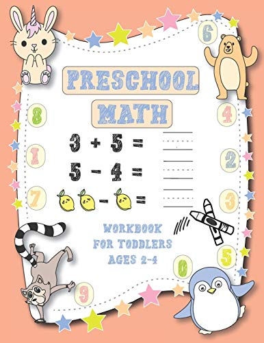 Preschool Math Workbook For Toddlers Ages 2-4: Math At Home Activities Including Addition, Subtraction, Number Tracing and Number Recognition For Kids, Preschoolers and Pre-K