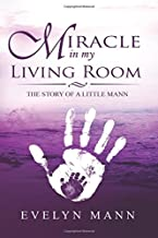 Miracle In My Living Room: The Story of a Little Mann