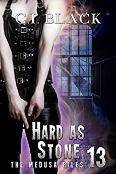 The Medusa Files, Case 13: Hard As Stone by [C.I. Black]