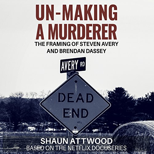 Un-Making a Murderer     The Framing of Steven Avery and Brendan Dassey              By:                                                                                                                                 Shaun Attwood                               Narrated by:                                                                                                                                 AmadeuS                      Length: 8 hrs and 22 mins     47 ratings     Overall 4.5