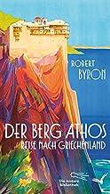 Der Berg Athos - Reise nach Griechenland: Aus dem Englischen von Niklas Hoffmann-Walbeck, mit einem Nachwort von Wieland Freund