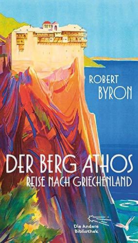 Der Berg Athos - Reise nach Griechenland: Aus dem Englischen von Niklas Hoffmann-Walbeck, mit einem Nachwort von Wieland Freund (Die Andere Bibliothek, Band 422)