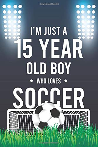 I'm Just A 15 Year Old Boy Who Loves Soccer: Funny Soccer Notebook Gift for boy Soccer Journal Notebook for boy | Soccer journal, Birthday Gift | black notebook.