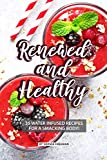 Renewed and Healthy: 35 Water Infused Recipes for a Smacking Body!
