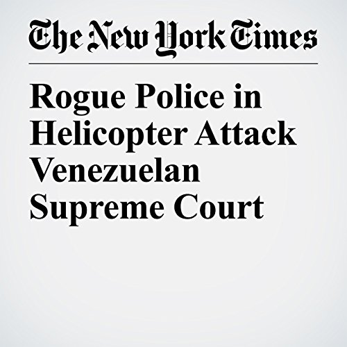 Rogue Police in Helicopter Attack Venezuelan Supreme Court copertina