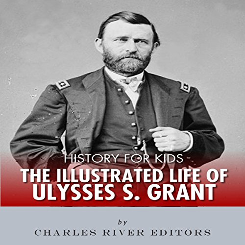 Couverture de History for Kids: The Illustrated Life of Ulysses S. Grant