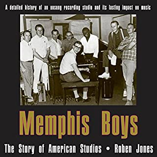Memphis Boys: The Story of American Studios     American Made Music Series              By:                                                                                                                                 Roben Jones                               Narrated by:                                                                                                                                 David A. Nickerson                      Length: 33 hrs and 22 mins     1 rating     Overall 4.0