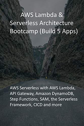 AWS Lambda & Serverless Architecture Bootcamp (Build 5 Apps): AWS Serverless with AWS Lambda, API Gateway, Amazon DynamoDB, Step Functions, SAM, the Serverless Framework, CICD and more