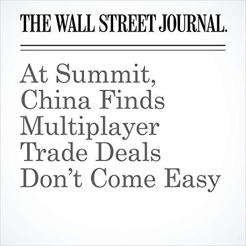 At Summit, China Finds Multiplayer Trade Deals Don't Come Easy audiobook cover art
