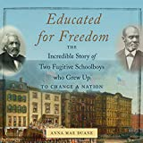 Educated for Freedom: The Incredible Story of Two Fugitive Schoolboys Who Grew Up to Change a Nation