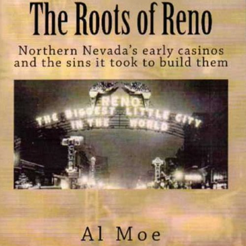 The Roots of Reno                   By:                                                                                                                                 Al W. Moe                               Narrated by:                                                                                                                                 Jason Sullivan                      Length: 7 hrs and 25 mins     5 ratings     Overall 2.8