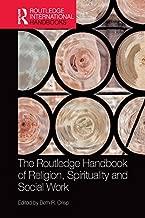 The Routledge Handbook of Religion, Spirituality and Social Work (Routledge International Handbooks)