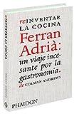 Reinventar La Cocina. Ferran Adrià. Un Viaje Incesante Por