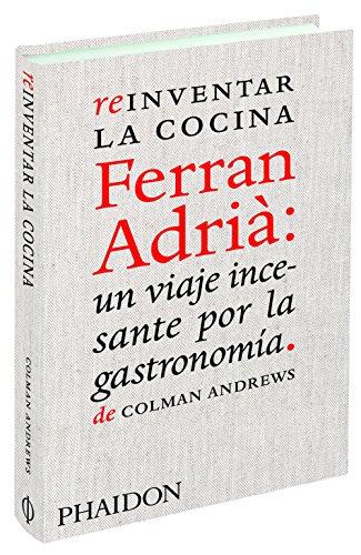 Reinventar La Cocina. Ferran Adrià. Un Viaje Incesante Por La Gastronomía (FOOD-COOK)