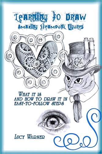 Learning to Draw Amazing Steampunk Figures: What it is and how to Draw in...