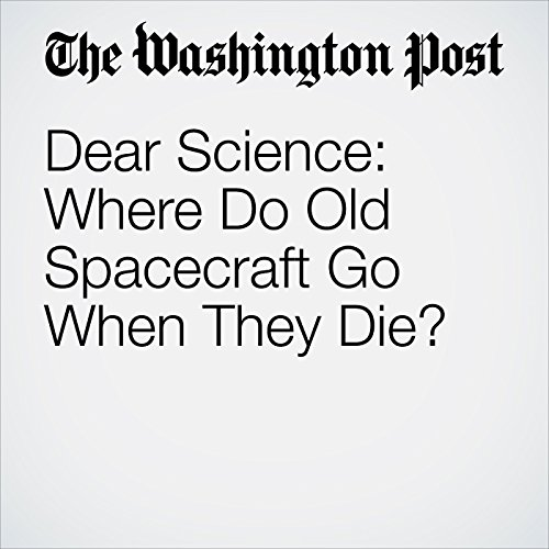 Dear Science: Where Do Old Spacecraft Go When They Die? copertina