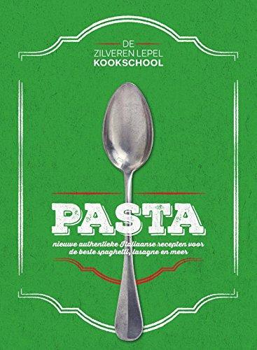 Pasta: nieuwe authentieke Italiaanse recepten voor de beste spaghetti, lasagne en meer