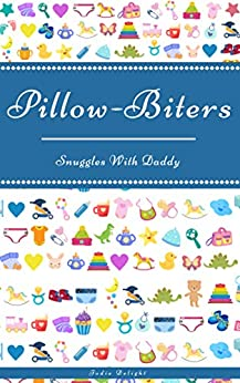 Pillow-Biters: Snuggles With Daddy by [Jodie Delight]
