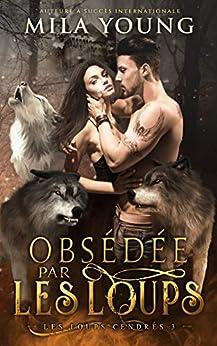 Obsédée par les Loups: Une Romance Paranormale (Les Loups Cendrés t. 3) par [Mila Young, Sophie Salaün, Jean-Marc Lingy]