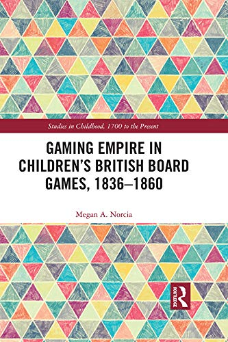 Gaming Empire in Children's British Board Games, 1836-1860 (Studies in Childhood, 1700 to the Present) (English Edition)
