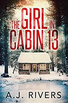 The Girl in Cabin 13 (Emma Griffin FBI Mystery Book 1) by [A.J. Rivers]