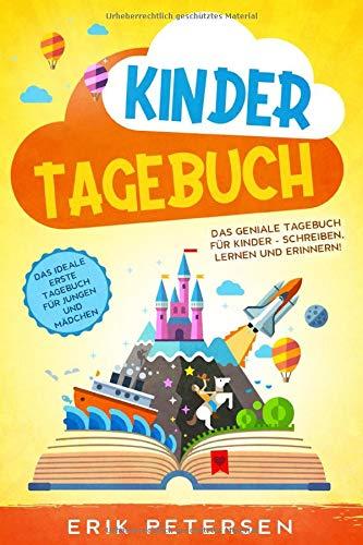 KINDERTAGEBUCH: Das geniale Tagebuch für Kinder - Schreiben, Lernen und Erinnern! - Das ideale erste Tagebuch für Jungen und Mädchen