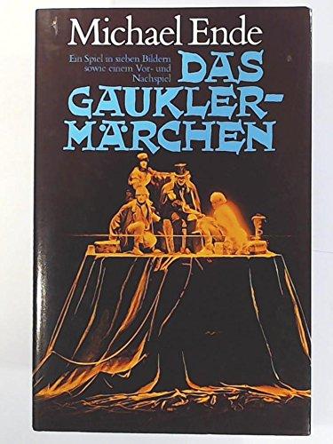 Das Gauklermärchen : e. Spiel in 7 Bildern sowie e. Vor- u. Nachspiel.