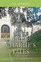 Bayou Charlie's Tales: Volume II - North Louisiana