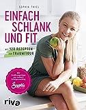Muskelaufbaumittel -Einfach schlank und fit: Mit 120 Rezepten zur Traumfigur. Mit Ernährungstipps aus meinem Erfolgscoaching.