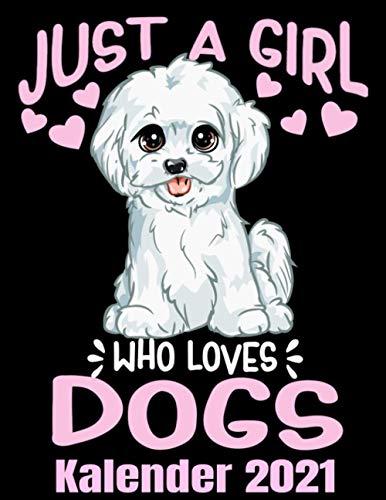 Just A Girl Who Loves Dogs Kalender 2021: Süßer Malteser Hund - Kalender Terminplaner Buch - Jahreskalender - Wochenkalender - Jahresplaner